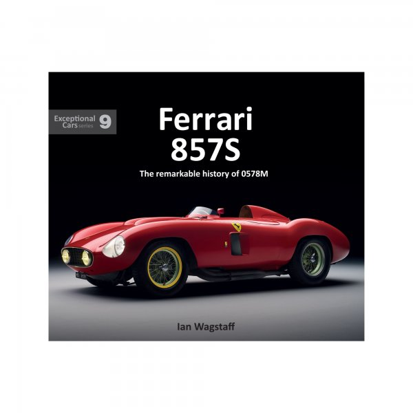 Ferrari 857S – The remarkable history of 0578M – Ian Wagstaff – Porter Press