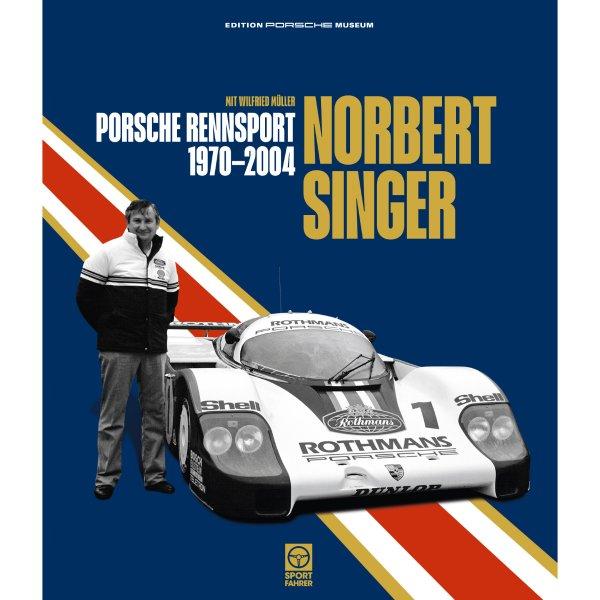 Norbert Singer – Porsche Rennsport 1970–2004 von Norbert Singer, Wilfried Müller – Cover