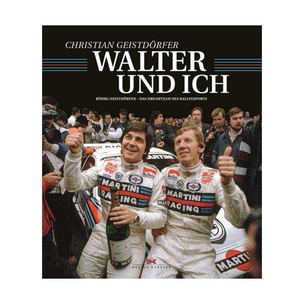 Walter und ich – Röhrl/Geistdörfer: Das Dreamteam des Rallyesports – German Edition