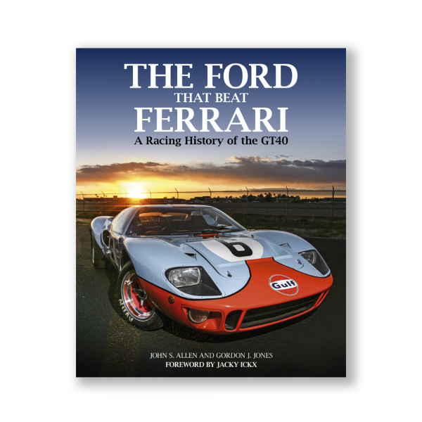 The Ford That Beat Ferrari – A Racing History of the GT40